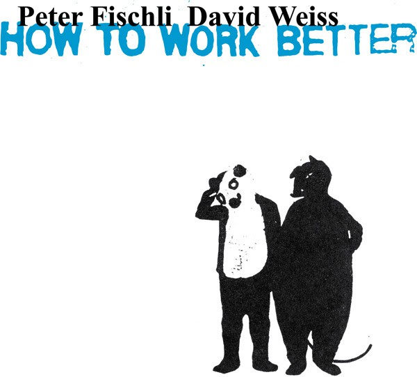 Peter Fischli David Weiss How to Work Better