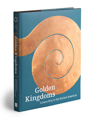Golden Kingdoms Luxury and Legacy in the Ancient Americas