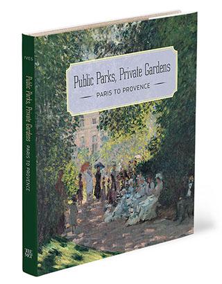 Public Parks, Private Gardens Paris to Provence